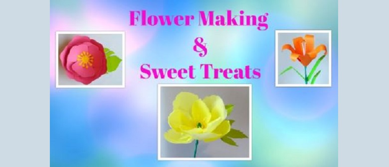 Flower Making and Sweet Treats