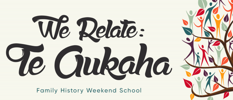 We Relate: Te Aukaha: Family History Weekend School